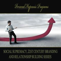 Social Supremacy, 21st Century Branding And Relationship Building Series