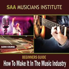 Beginners Guide: How To Make It In The Music Industry