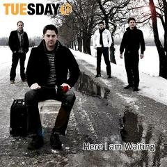 Tuesday - Here I am Waiting