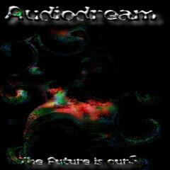 Audiodream - The Future is ours
