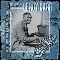Whiskey Is My Habit, Good Women Is All I Crave: The Best Of Leroy Carr