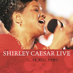 Shirley Caesar Live    .... He Will Come
