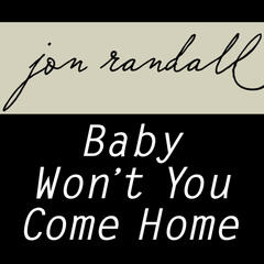 Baby Won't You Come Home