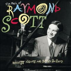 The Music Of Raymond Scott: Reckless Nights And Turkish Twilights