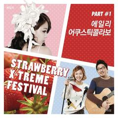 Strawberry X-Treme Festival, Pt. 1