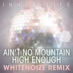 Ain't No Mountain High Enough (WhiteNoize Remix)