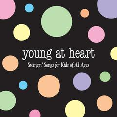 Young At Heart (Swinging Songs for Kid's of All Ages