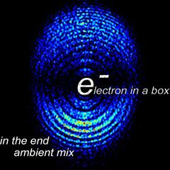 In the End - Electron In a Box Ambient Mix - Single