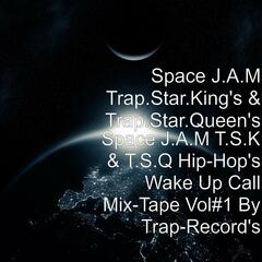 Space J.A.M T.S.K & T.S.Q Hip-Hop's Wake Up Call Mix-Tape Vol#1 By Trap-Record's