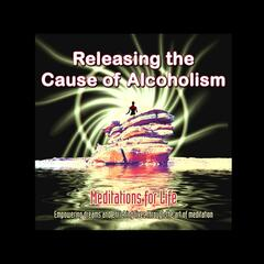 Releasing the Cause of Alcoholism