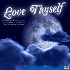 Love Thyself: Spa Massage Ultimate Relaxation and Meditation Music Collection for Yoga, Healing and Reiki