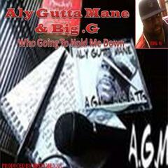 Who Going to Hold Me Down Produced by Bigtymexxx (feat. Big.G, Big & G)
