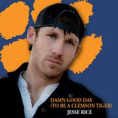 Damn Good Day (To Be A Clemson Tiger) - Single