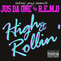 High & Rollin' (feat. Jus Da One & R.E.M.O.) - Single