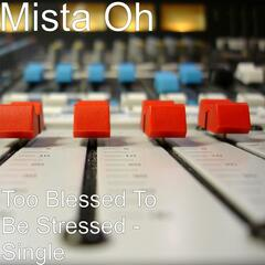 Too Blessed To Be Stressed - Single