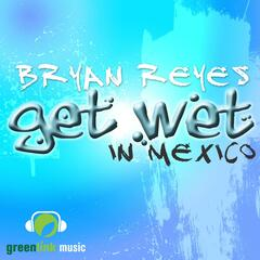Get Wet [In Mexico]