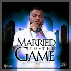 Married to the Game Ft. Dallas Blocker, Slim Thug & Big Tuck