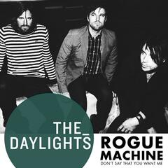 Rogue Machine (Don't Say That You Want Me)