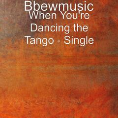 When You're Dancing the Tango - Single