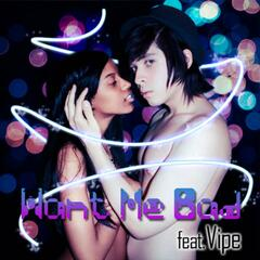 Want Me Bad (feat. Vipe) - Single