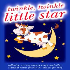 Twinkle Twinkle Little Star: Lullabies, Nursery Rhymes Songs, and Other Classical Music Favourites, Mozart for Baby