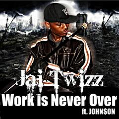 Work Is Never Over Prod. By Twizzy Boy (feat. John$on) - Single