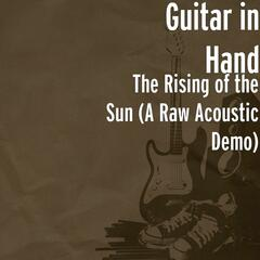 The Rising of the Sun (A Raw Acoustic Demo)