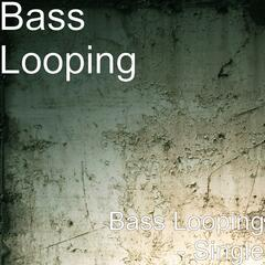 Bass Looping - Single