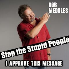Slap the Stupid People: I Approve This Message