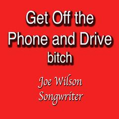 Get Off the Phone and Drive-bitch - Single
