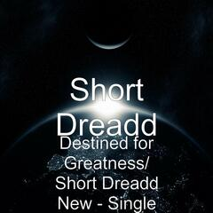 Destined for Greatness/ Short Dreadd New - Single