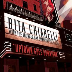 Uptown Goes Downtown - Rita Chiarelli With the Thunder Bay Symphony Orchestra
