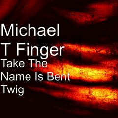 Take The Name Is Bent Twig