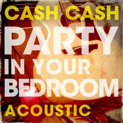 Party in Your Bedroom (Acoustic Version)