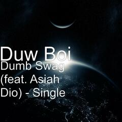 Dumb Swag (feat. Asiah Dio)