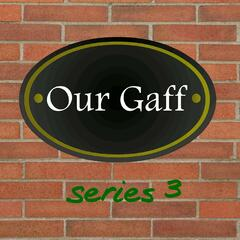 Our Gaff Series 3