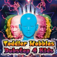 Toddler Wobbles Dubstep Dance Hits For Kids (Best of Child Safe, Electronic Dance Music, Funny, Positive, Exercise, Play Time)