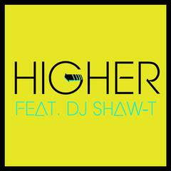 Higher (feat. DJ Shaw-T)