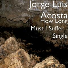 How Long Must I Suffer - Single