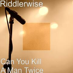 Can You Kill a Man Twice