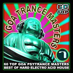Goa Trance Masters v.7 (60 Top Goa Psytrance Masters - Best of Hard Electro Acid House 6+ Hours)