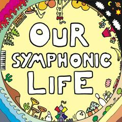 Our Symphonic Life