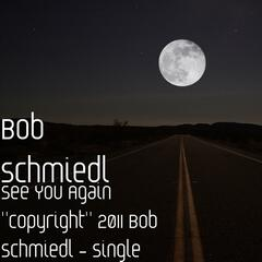 "See You Again ""copyright"" 2011 Bob Schmiedl - Single"
