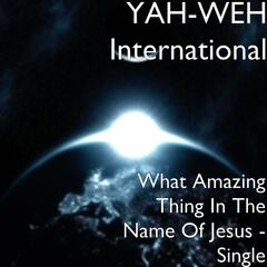What Amazing Thing In The Name Of Jesus - Single