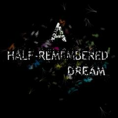 A Half - Remembered Dream