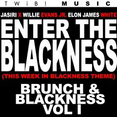 Enter the Blackness (This Week in Blackness Theme) [feat. Willie Evans Jr., Elon James White & Aaron Rand Freeman]