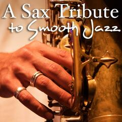 A Sax Tribute to Smooth Jazz - Sensual, Sexy, Soft, and Romantic Songs for Background Music and Love Making