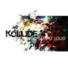 Kollide Make It Loud