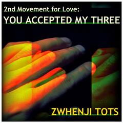 You Accepted My Three - 2nd Movement for Love