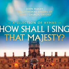 How Shall I Sing That Majesty? - A Selection of Hymns